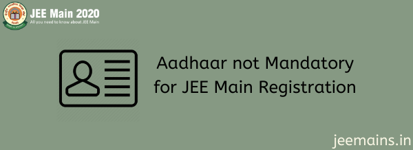 Aadhaar not Mandatory for JEE Main Registration