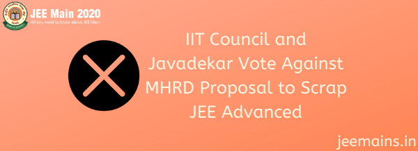 IIT Council and Javadekar Vote Against MHRD Proposal to Scrap JEE Advanced