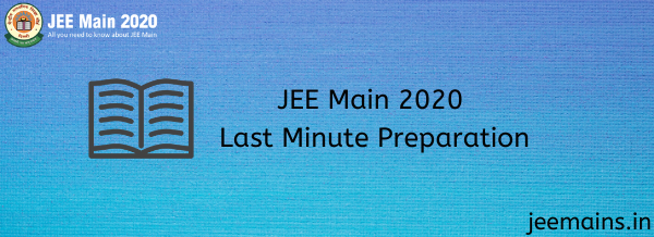 JEE Main 2020 Last Minute Preparation