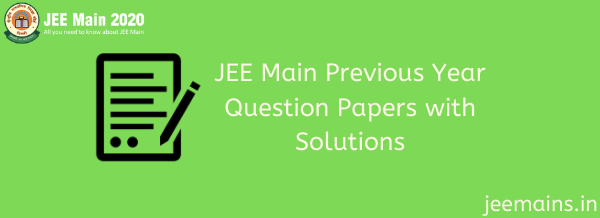 JEE Main Previous Year Question Papers with Solutions
