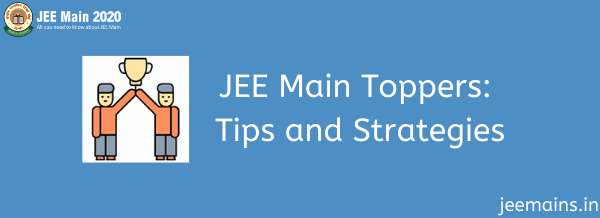 JEE Main Toppers Tips and Strategies