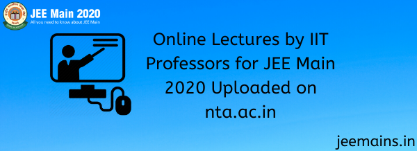 Online Lectures by IIT Professors for JEE Main 2020 Uploaded on nta.ac.in
