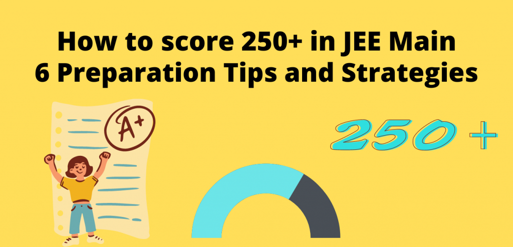 How to Score 250+ in JEE Main? 6 Preparation Tips and Strategies