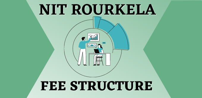 NIT Rourkela Fee Structure for B.Tech Admissions 2020-21