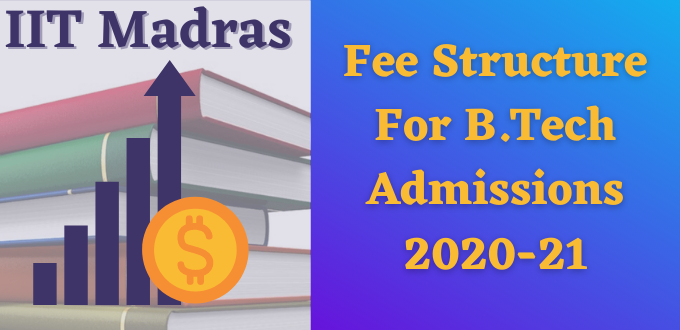 IIT Madras Fee Structure For B.Tech Admissions 2020-21