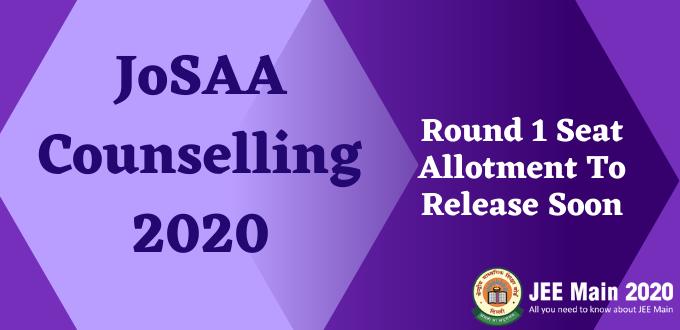JoSAA Counselling 2020 Round 1 Seat Allotment To Release Soon Check Details