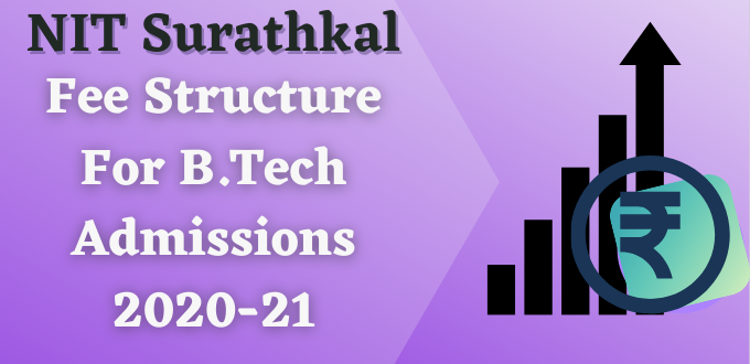 NIT Surathkal Fee Structure for B.Tech Admissions 2020-21