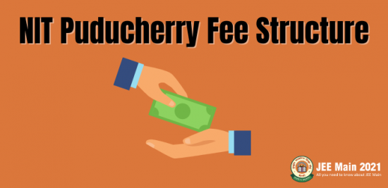 NIT Puducherry Fee Structure, NIT Puducherry Fee Structure for B.Tech- 2020