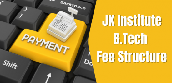 JK Institute B.Tech Fee Structure