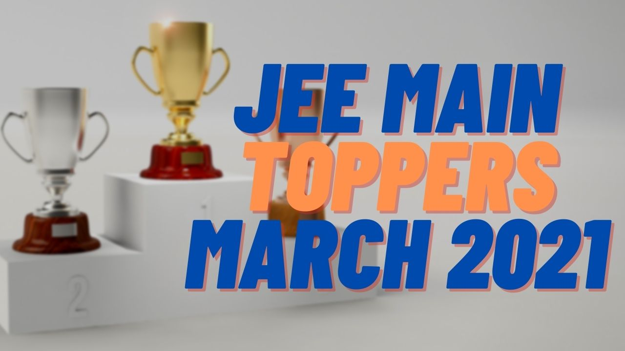Toppers of JEE Main 2021 March Session