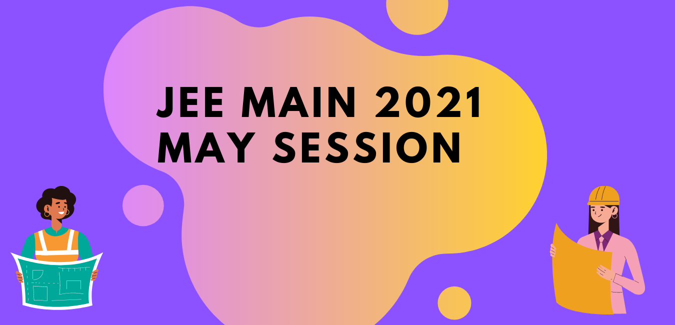 JEE Main 2021 May Session