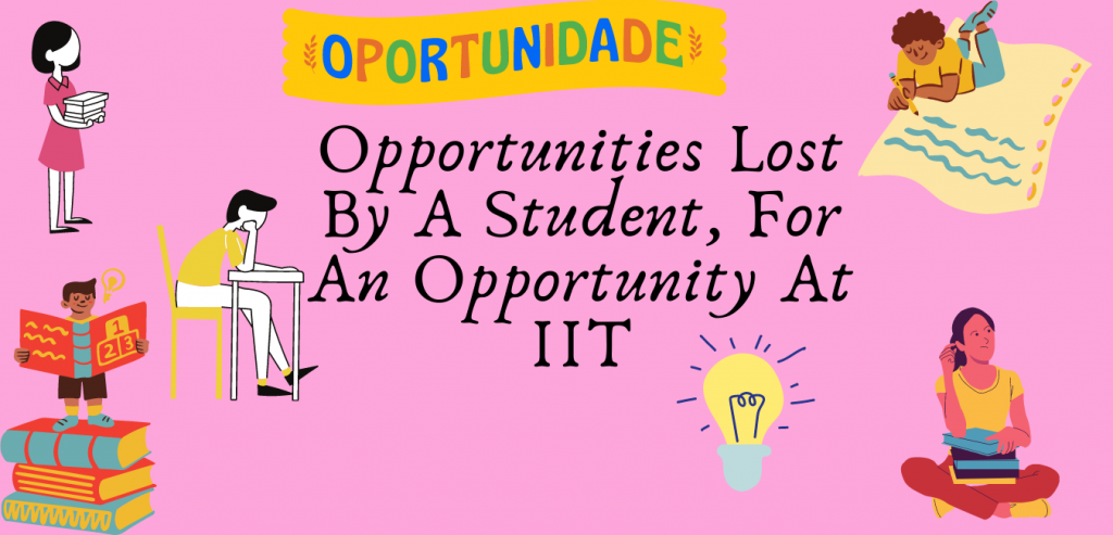 Opportunities Lost By A Student, For An Opportunity At IIT