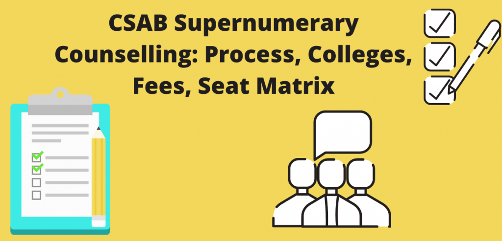 CSAB Supernumerary Counselling: Process, Colleges, Fees, Seat Matrix
