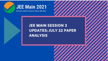 JEE Main 2021 April Session July 20, 22 Analysis